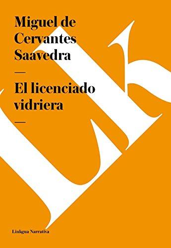 El licenciado vidriera (Narrativa) por Miguel de Cervantes Saavedra
