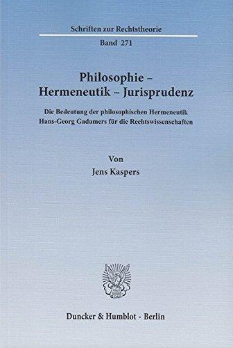 Philosophie - Hermeneutik - Jurisprudenz.: Die Bedeutung der philosophischen Hermeneutik Hans-Georg Gadamers für die Rechtswissenschaften. (Schriften zur Rechtstheorie)