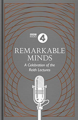 Remarkable Minds: A Celebration of the Reith Lectures (BBC Radio 4 ...