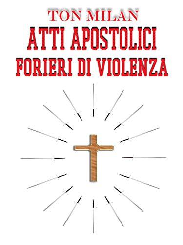 Atti apostolici: Forieri di violenza (Italian Edition) por Ton Milan