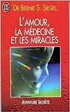L'AMOUR, LA MEDECINE ET LES MIRACLES de Bernie Siegel ( 29 janvier 2001 ) - J'ai Lu (29 janvier 2001) - 29/01/2001