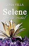 Selene, flor de cristal