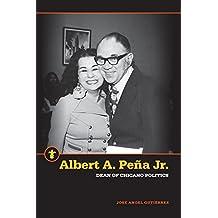 Albert A. Peña Jr.: Dean of Chicano Politics