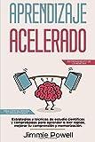 Aprendizaje Acelerado: Estrategias y Técnicas de Estudio Científicas y Comprobadas para Aprender a Leer Rapido, Mejorar tu Comprensión y Memorización. ... Productividad! (Entrenamiento de la Memoria)