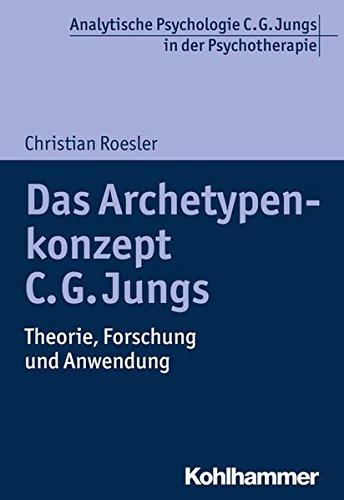 Das Archetypenkonzept C. G. Jungs: Theorie, Forschung und Anwendung (Analytische Psychologie C. G. Jungs in der Psychotherapie)