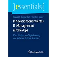 Innovationsorientiertes IT-Management mit DevOps: IT im Zeitalter von Digitalisierung und Software-defined Business (essentials)