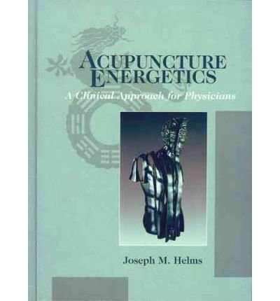 [(Acupuncture Energetics: A Clinical Approach for Physicians)] [Author: Joseph M Helms] published on (August, 2007)