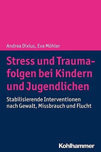 Stress und Traumafolgen bei Kindern und Jugendlichen: Stabilisierende Interventionen nach Gewalt, Missbrauch und Flucht