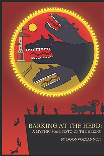 Barking at the Herd: A Mythic Manifesto of the Heroic -