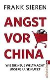 Angst vor China: Wie die neue Weltmacht unsere Krise nutzt - Frank Sieren