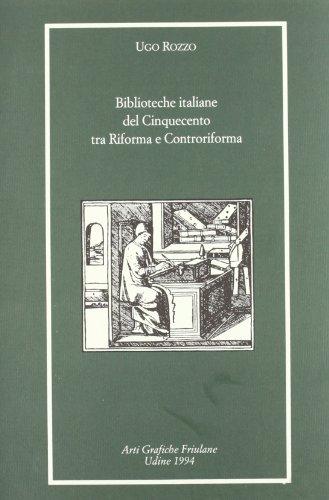 Biblioteche italiane del Cinquecento tra Riforma e Controriforma (Libri e biblioteche)