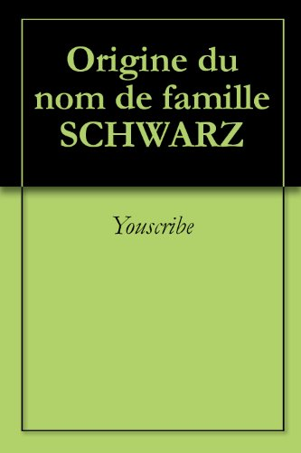 Origine du nom de famille SCHWARZ (Oeuvres courtes) par Youscribe