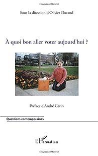 A quoi bon aller voter aujourd'hui ? par Olivier Durand