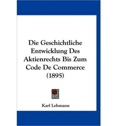 Die Geschichtliche Entwicklung Des Aktienrechts Bis Zum Code de Commerce (1895) (Hardback)(German) - Common