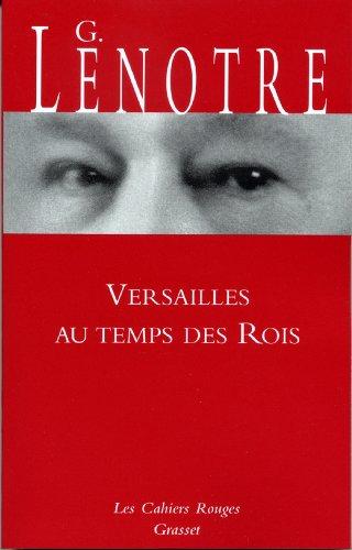 Versailles au temps des rois (Les Cahiers Rouges)