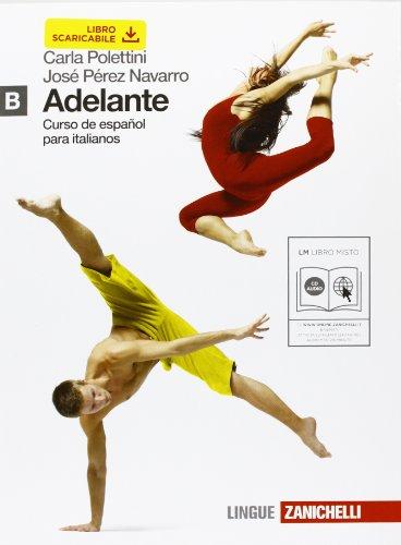 Adelante. Curso de español para italianos. Vol. B. Per le Scuole superiori. Con CD Audio. Con espansione online