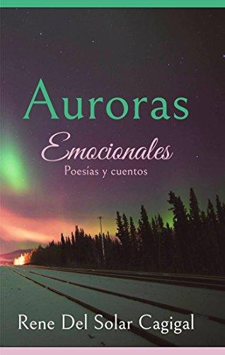 Auroras Emocionales: Poesías y Cuentos por Rene  Del Solar Cagigal.