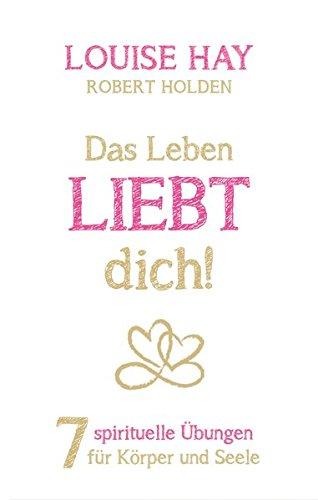 das-leben-liebt-dich-7-spirituelle-ubungen-fur-korper-und-seele