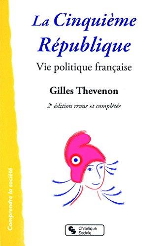 La Cinquième République : Vie politique française par Gilles Thevenon