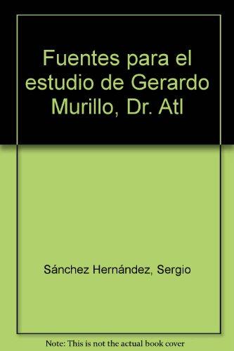 Fuentes para el estudio de Gerardo Murillo, Dr. Atl (Spanish Edition) (Atl Dr)