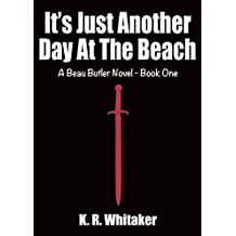 It's Just Another Day At The Beach - A Beau Butler Novel - Book One