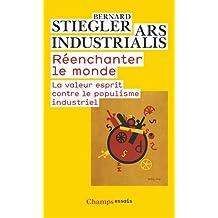 Reenchanter Le Monde: LA Valeur Esprit Contre Le Populisme Industriel