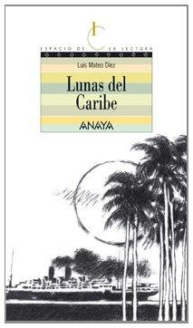 Lunas del Caribe: 3 (Literatura Juvenil (A Partir De 12 Años) - Espacio De La Lectura) por Luis Mateo Díez