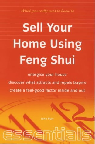 Sell Your Home Using Feng Shui: Energise Your House, Discover What Attracts and Repels Buyers, Create a Feel Good Factor Inside and Out (Essentials) by Jane Purr (1-Jan-2000) Paperback