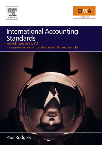 International Accounting Standards: From UK Standards to IAS, an Accelerated Route to Understanding the Key Principles of International Accounting Rules (English Edition)