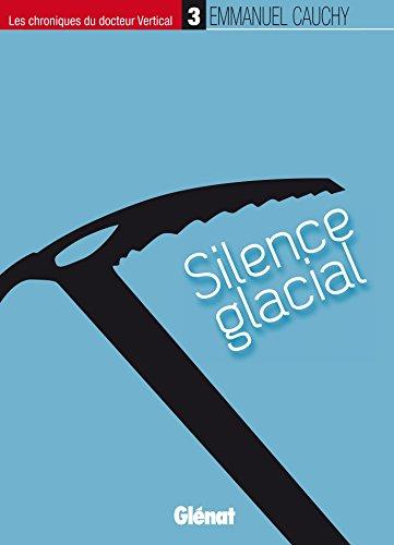 Les chroniques du docteur Vertical - 3: Silence glacial par Emmanuel Cauchy