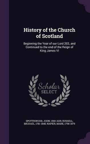 History of the Church of Scotland: Beginning the Year of our Lord 203, and Continued to the end of the Reign of King James VI