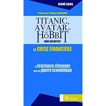 Titanic, Avatar et le hobbit nous racontent la crise financière : La résistance citoyenne face à la guerre économique