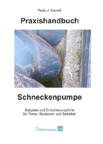 Praxishandbuch Schneckenpumpe: Ratgeber und Entscheidungshilfe für Planer, Bauherren und Betreiber