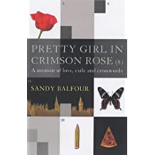 [ PRETTY GIRL IN CRIMSON ROSE (8) A MEMOIR OF LOVE, EXILE AND CROSSWORDS ] By Balfour, Sandy ( AUTHOR ) Mar-2004[ Paperback ]