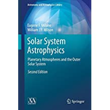 Solar System Astrophysics: Planetary Atmospheres and the Outer Solar System (Astronomy and Astrophysics Library)