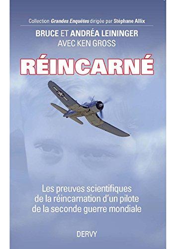 Réincarné : Les preuves scientifiques de la réincarnation d'un pilote de la seconde guerre mondiale par Bruce Leininger