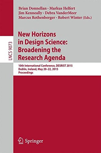 New Horizons in Design Science: Broadening the Research Agenda; 10th International Conference, Desrist 2015, Dublin, Ireland, May 20-22, 2015 - Proceedings