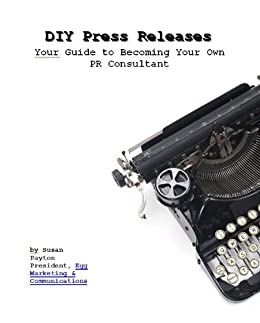 DIY Press Releases: Your Guide to Becoming Your Own PR Consultant (English Edition) par [Payton, Susan]