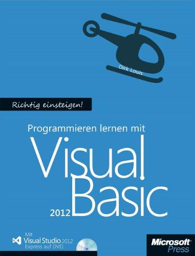 Richtig einsteigen: Programmieren lernen mit Visual Basic. Mit Visual Studio Express 2013