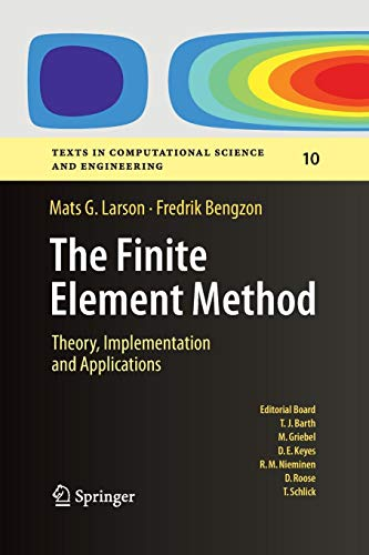 The Finite Element Method: Theory, Implementation, and Applications (Texts in Computational Science and Engineering, Band 10) (Science Computational)