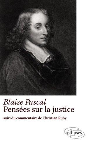Blaise Pascal Pensées sur la Justice Suivi du Commentaire de Christian Ruby