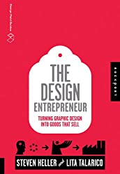 The Design Entrepreneur: Turning Graphic Design Into Goods That Sell (Design Field Guides)