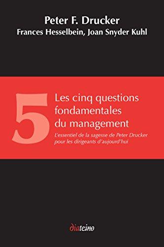 Les Cinq Questions fondamentales du management: L'essentiel de la sagesse de Peter Drucker pour les dirigeants d'aujourd'hui par Peter Drucker