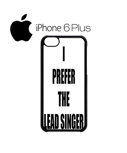 I Prefer The Lead Singer Band Music Mobile Cell Phone Case Cover iPhone 6 Plus Black Schwarz