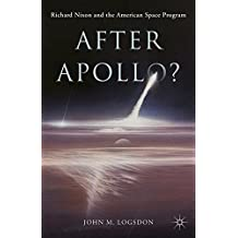 After Apollo?: Richard Nixon and the American Space Program