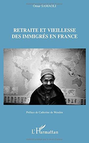 Retraite et vieillesse des immigrés en France par Omar Samaoli