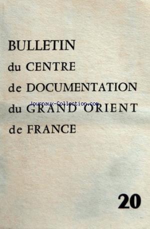 BULLETIN DU CENTRE DE DOCUMENTATION DU GRAND ORIENT DE FRANCE [No 20] du 01/04/1960 - DIEUX - RELIGIONS ET MORALES PAR CORNELOUP - DISCOURS DU CHEVALIER DE RAMSAY - LES EMULES D'HIRAM PAR DEBLEDS - LA PRESS INFANTINE - EN MARGE DE L'HISTORIQUE DU DROIT HUMAIN - LES ETATS-UNIS - EVOLUTION ET POSITION DU PROBLEME ARCHITECTURAL - LA POLLUTION ATMOSPHERIQUE - POUR UNE ENCYCLOPEDIE DE METHODOLOGIE CONCRETE / HENRI LAUGIER - EDOUARD SOUBRET