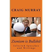 Zionism is Bullshit: Selected Speeches, Writings and Interviews (Collected Political Works of Craig Murray Book 1) (English Edition)