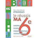Je réussis ma 6e : Pour les élèves dyslexiques
