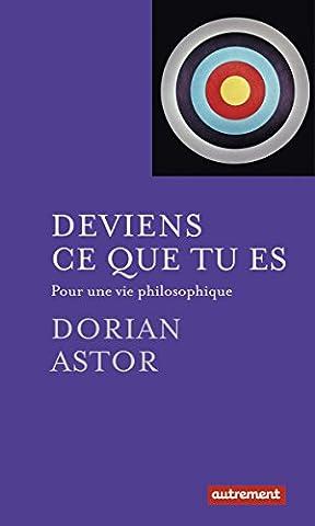 Dorian Astor - Deviens ce que tu es : Pour